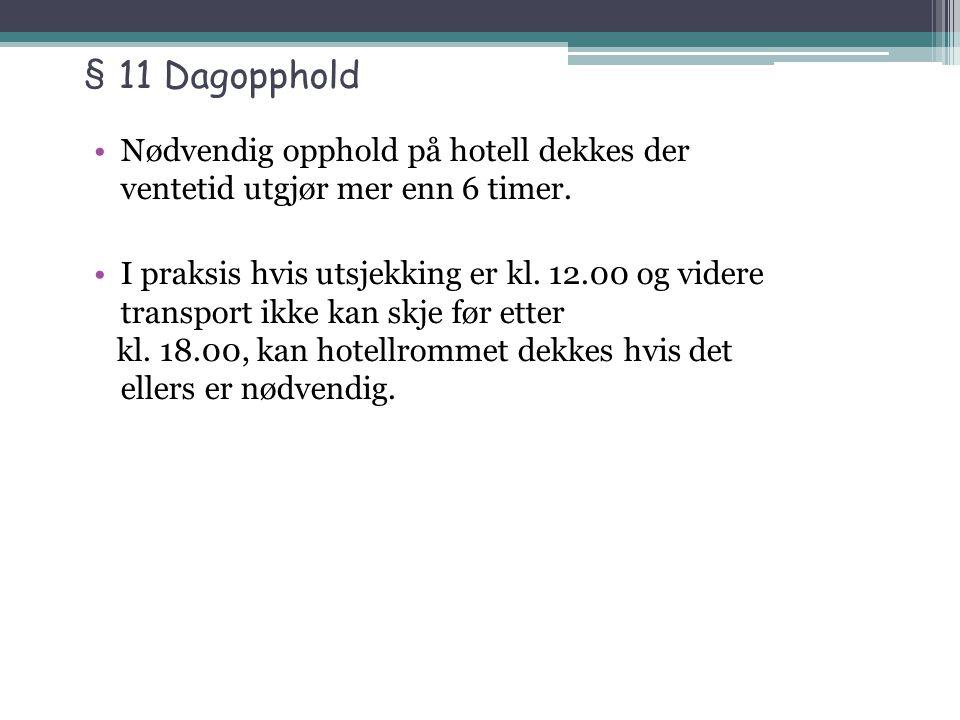§ 11 Dagopphold Nødvendig opphold på hotell dekkes der ventetid utgjør mer enn 6 timer.