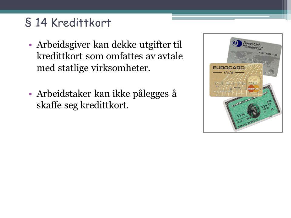 § 14 Kredittkort Arbeidsgiver kan dekke utgifter til kredittkort som omfattes av avtale med statlige virksomheter.