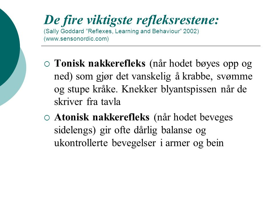 De fire viktigste refleksrestene: (Sally Goddard Reflexes, Learning and Behaviour 2002) (www.sensonordic.com)