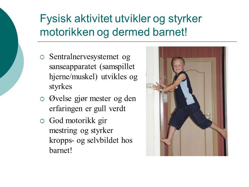 Fysisk aktivitet utvikler og styrker motorikken og dermed barnet!