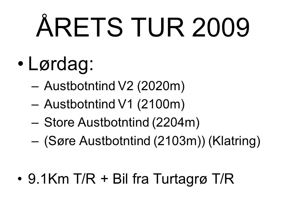 ÅRETS TUR 2009 Lørdag: 9.1Km T/R + Bil fra Turtagrø T/R
