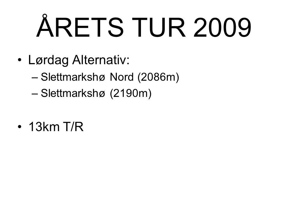 ÅRETS TUR 2009 Lørdag Alternativ: 13km T/R Slettmarkshø Nord (2086m)
