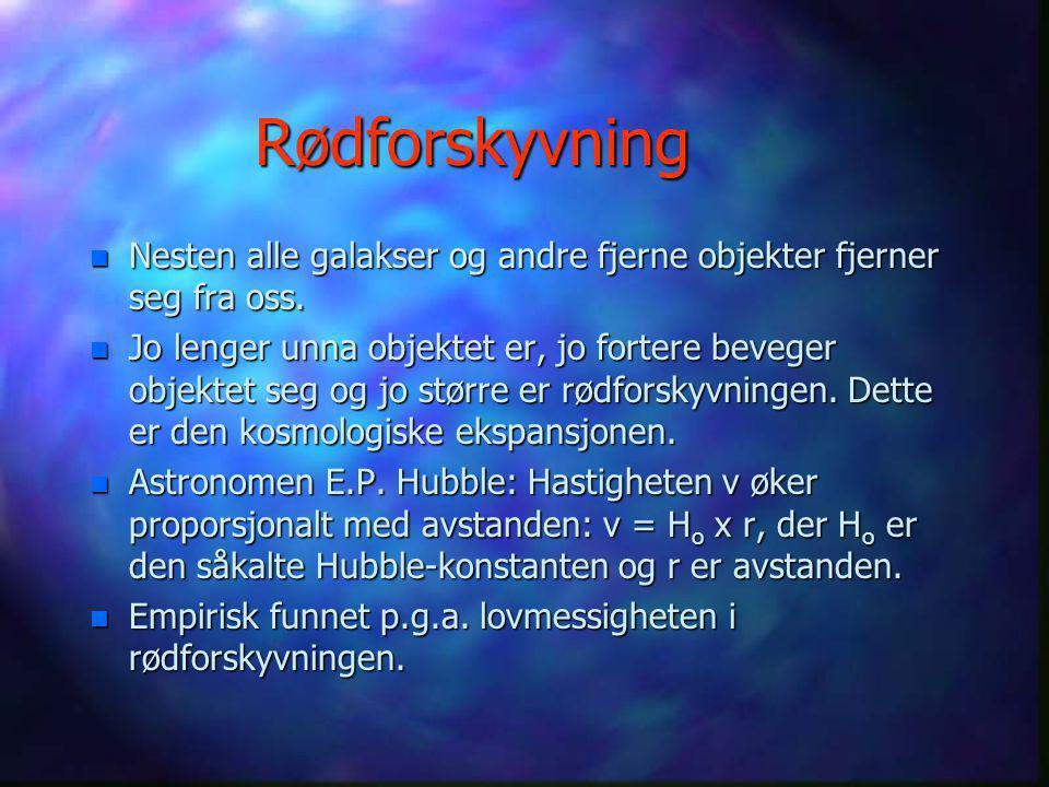 Rødforskyvning Nesten alle galakser og andre fjerne objekter fjerner seg fra oss.