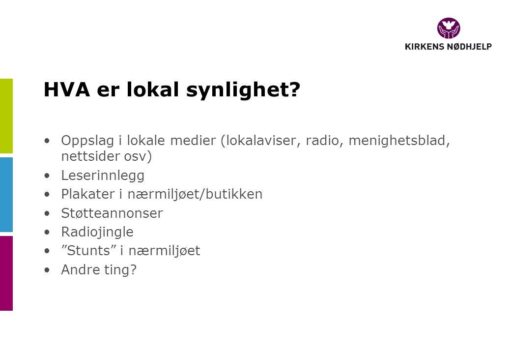 HVA er lokal synlighet Oppslag i lokale medier (lokalaviser, radio, menighetsblad, nettsider osv) Leserinnlegg.