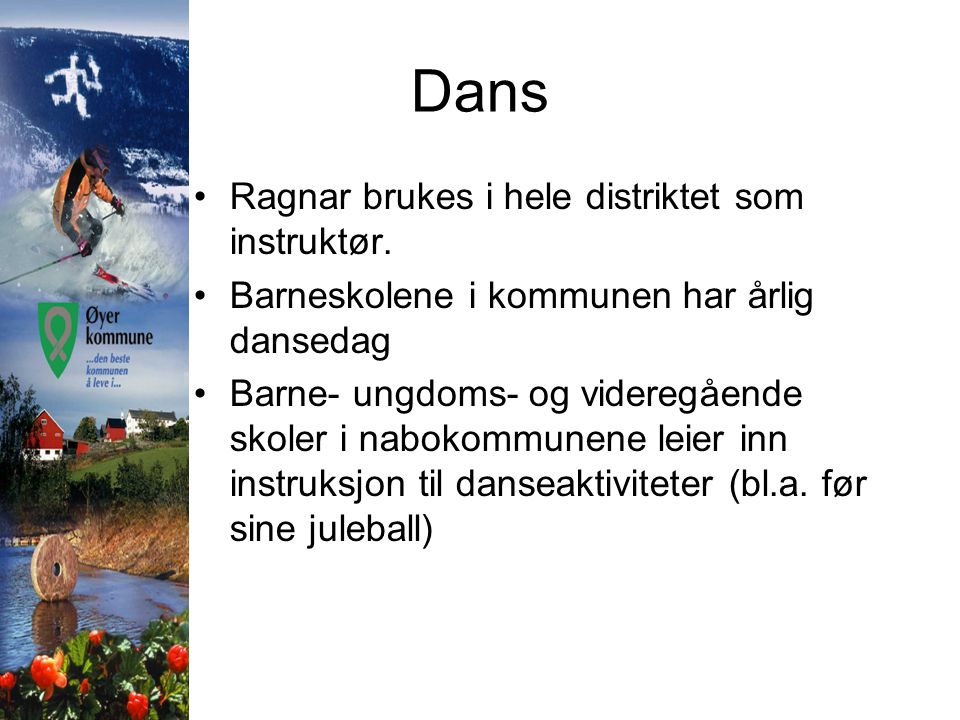 Dans Ragnar brukes i hele distriktet som instruktør.