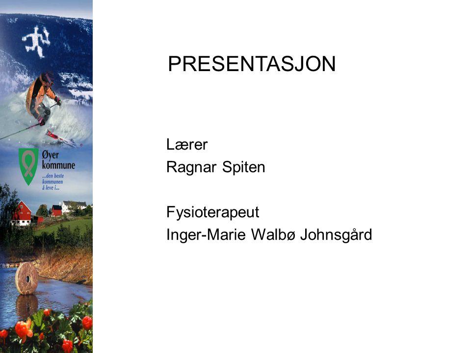 PRESENTASJON Lærer Ragnar Spiten Fysioterapeut