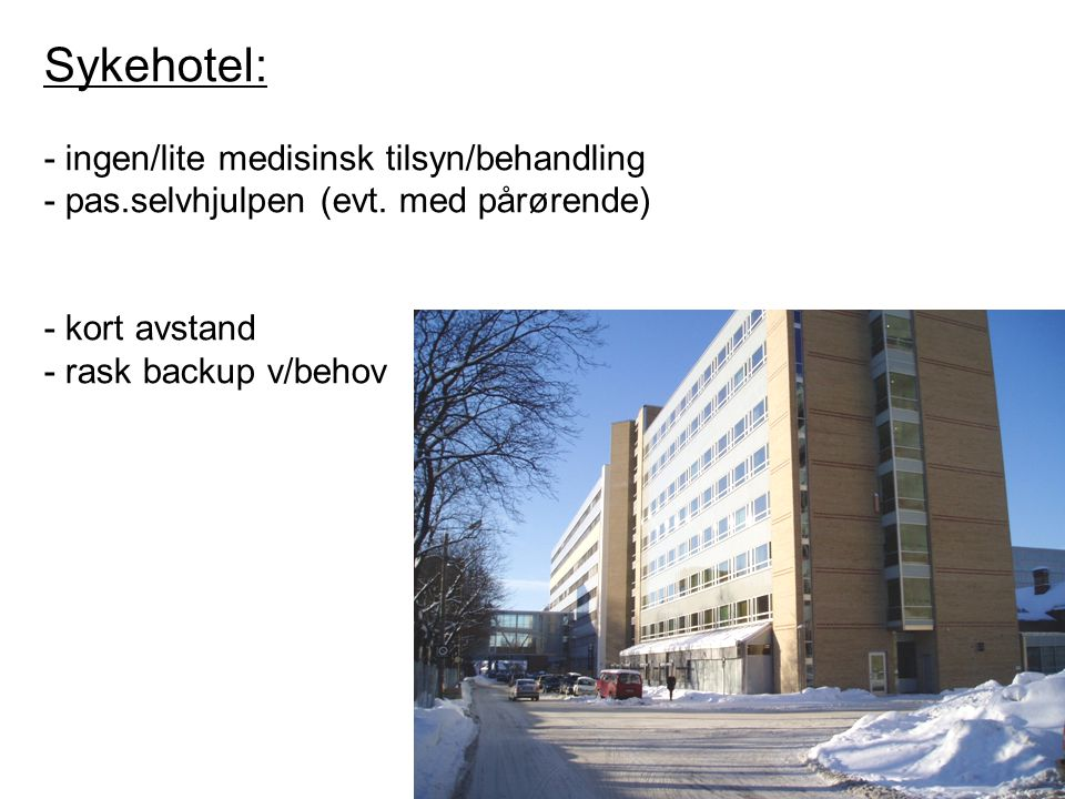 Sykehotel: - ingen/lite medisinsk tilsyn/behandling - pas