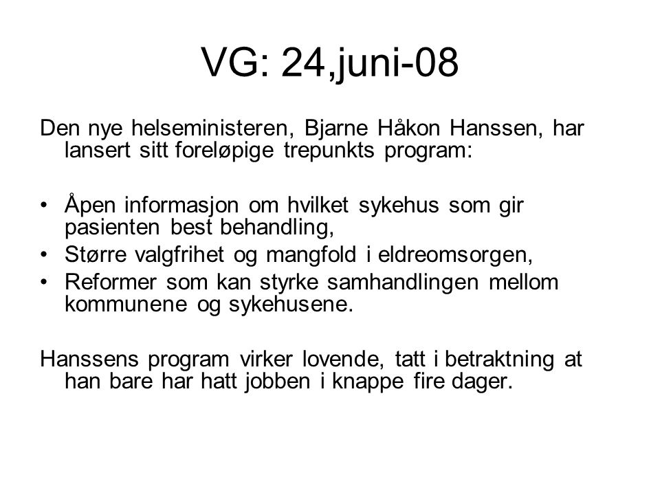 VG: 24,juni-08 Den nye helseministeren, Bjarne Håkon Hanssen, har lansert sitt foreløpige trepunkts program: