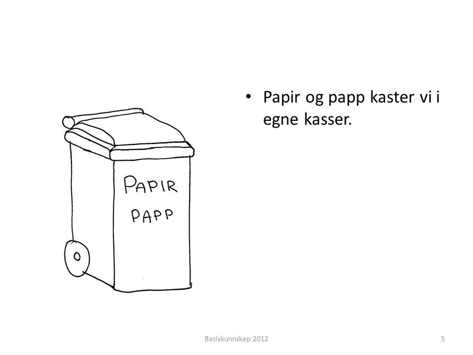Papir og papp kaster vi i egne kasser.
