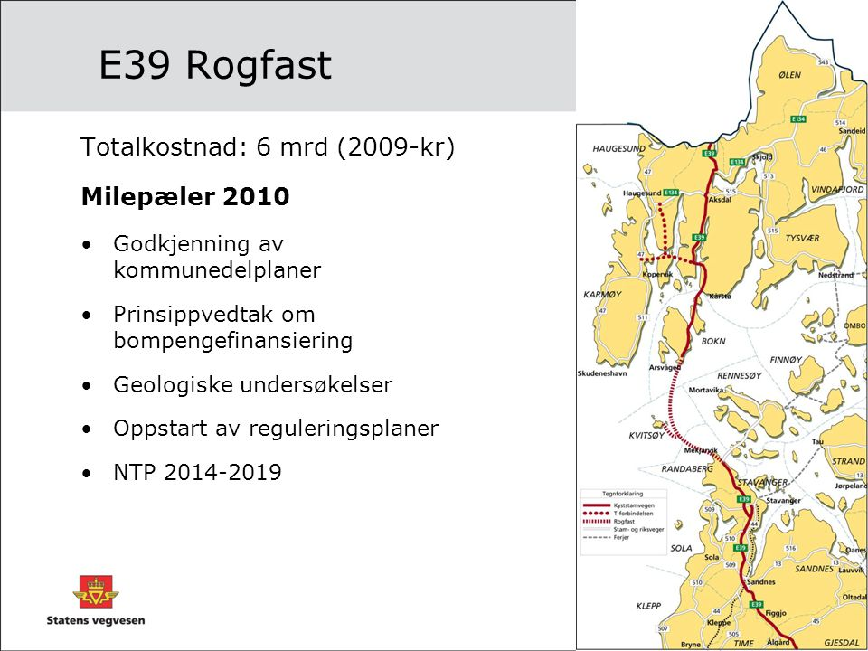 E39 Rogfast Totalkostnad: 6 mrd (2009-kr) Milepæler 2010