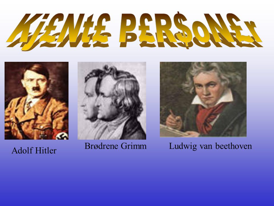Kj£Nt£ P£R$oN£r Brødrene Grimm Ludwig van beethoven Adolf Hitler