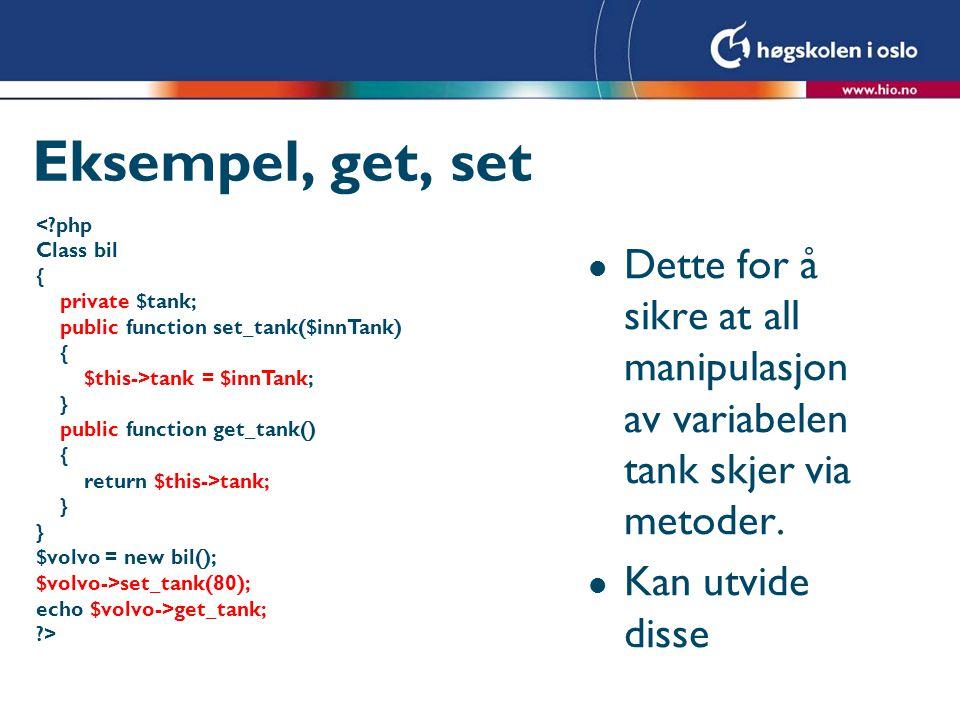 Eksempel, get, set < php. Class bil. { private $tank; public function set_tank($innTank) $this->tank = $innTank;