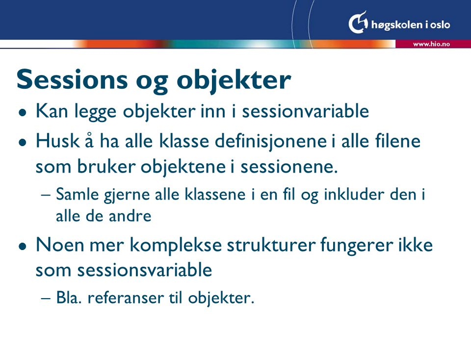 Sessions og objekter Kan legge objekter inn i sessionvariable