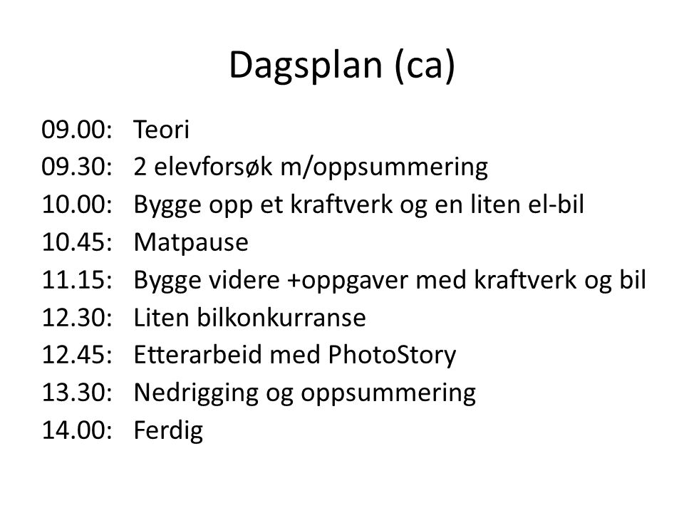Dagsplan (ca) 09.00: Teori 09.30: 2 elevforsøk m/oppsummering