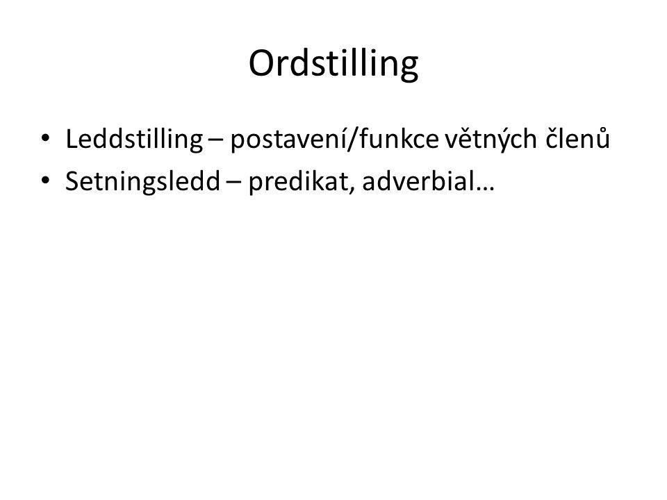 Ordstilling Leddstilling – postavení/funkce větných členů