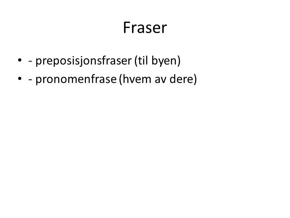 Fraser - preposisjonsfraser (til byen) - pronomenfrase (hvem av dere)