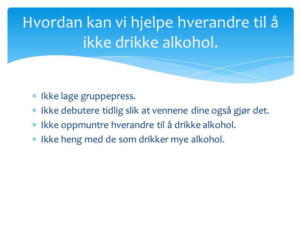 Hvordan kan vi hjelpe hverandre til å ikke drikke alkohol.