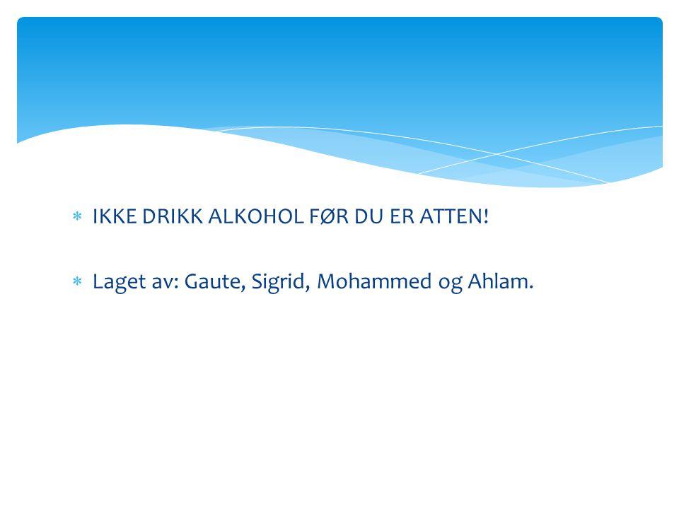 IKKE DRIKK ALKOHOL FØR DU ER ATTEN!
