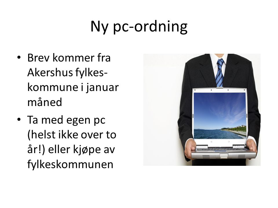 Ny pc-ordning Brev kommer fra Akershus fylkes-kommune i januar måned