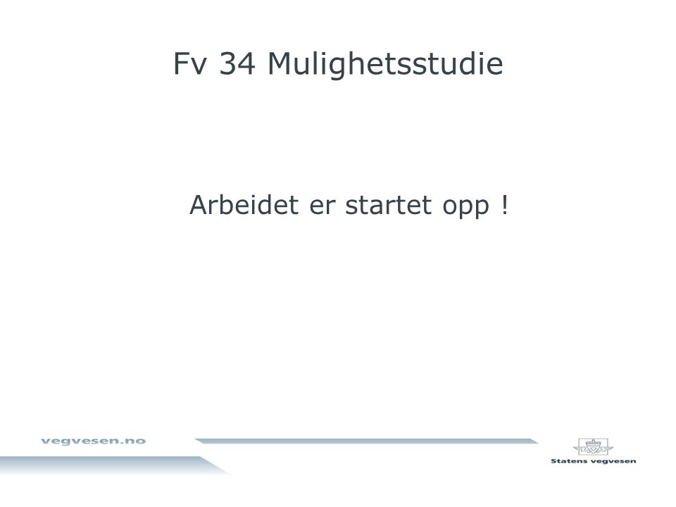 Fv 34 Mulighetsstudie Arbeidet er startet opp !