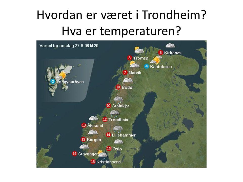 Hvordan er været i Trondheim Hva er temperaturen