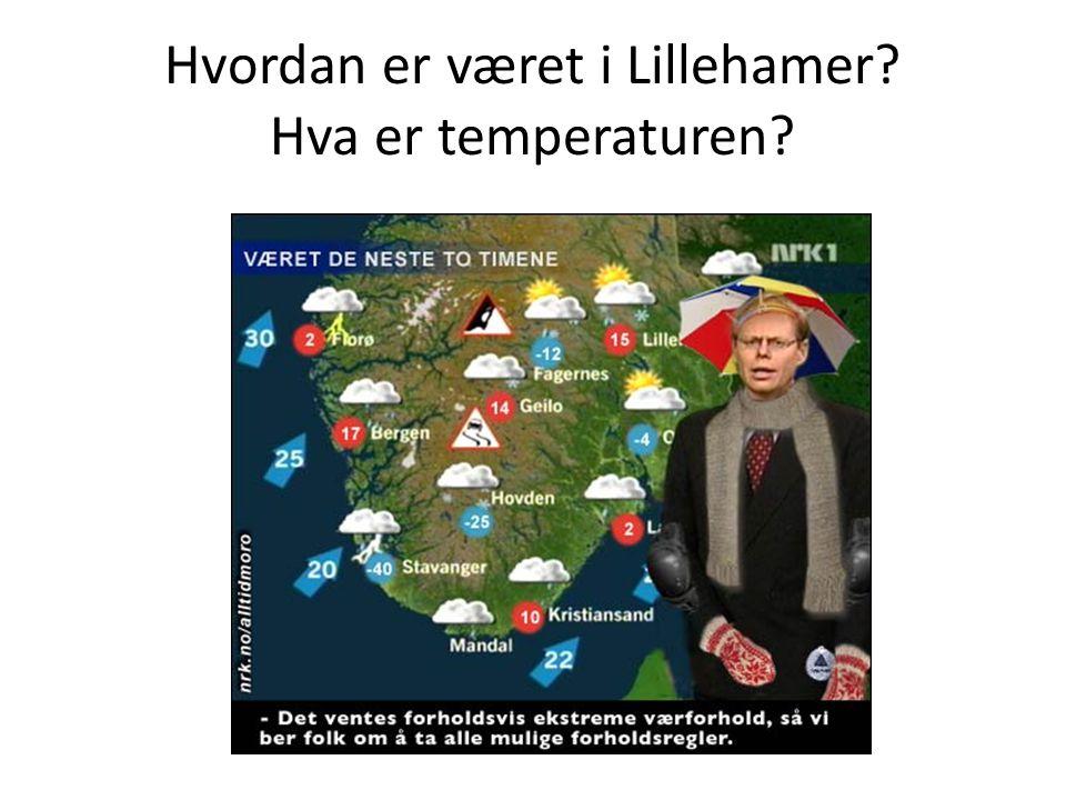 Hvordan er været i Lillehamer Hva er temperaturen