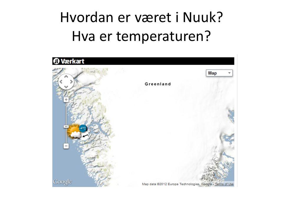 Hvordan er været i Nuuk Hva er temperaturen