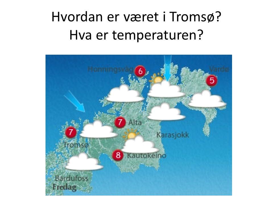 Hvordan er været i Tromsø Hva er temperaturen