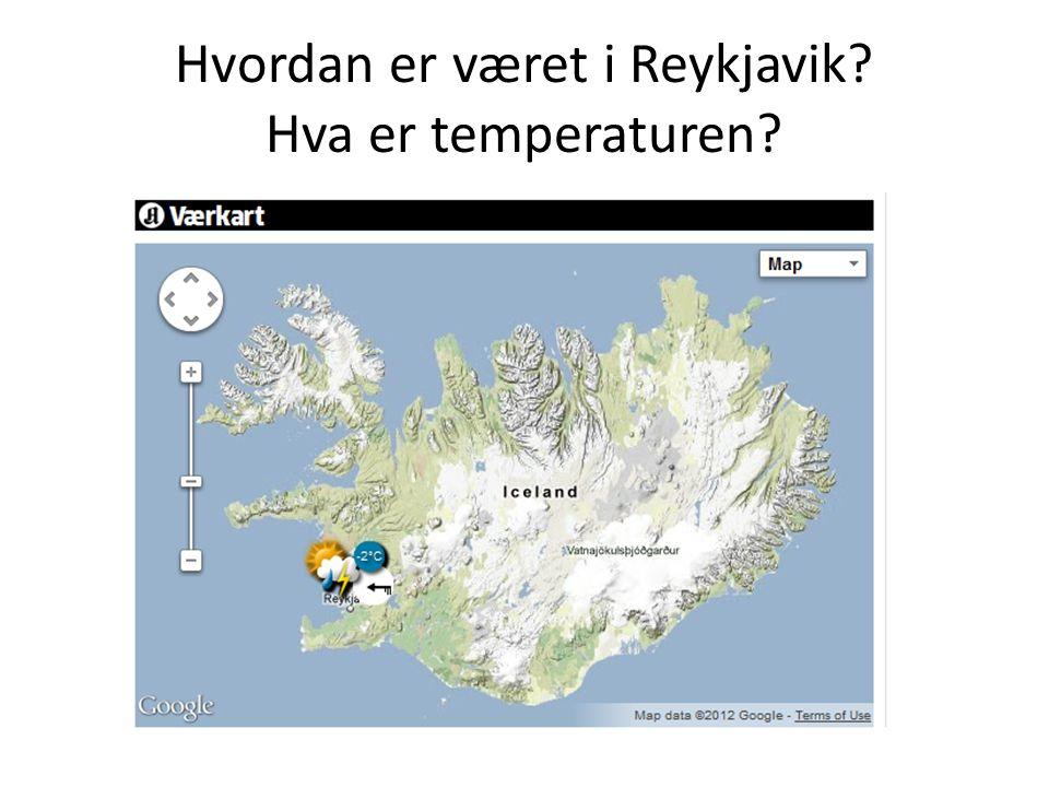 Hvordan er været i Reykjavik Hva er temperaturen