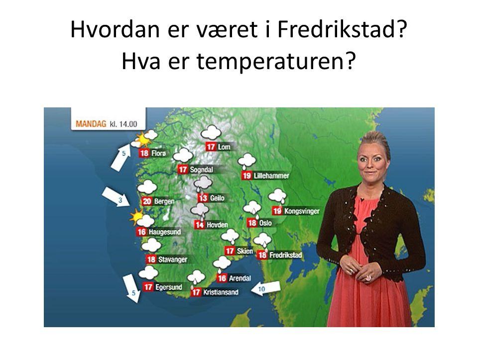 Hvordan er været i Fredrikstad Hva er temperaturen