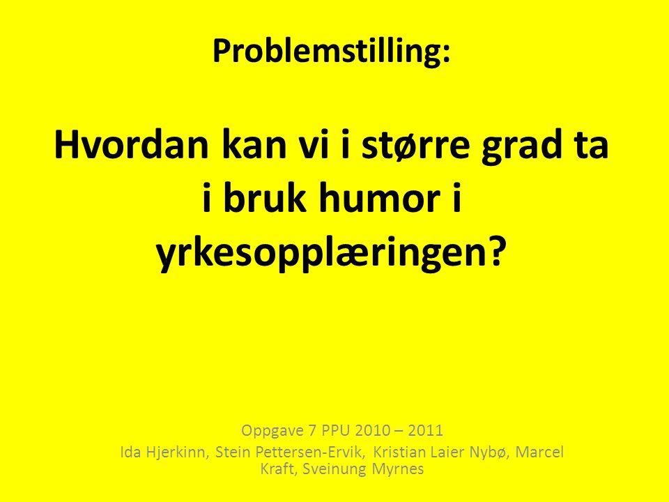 Problemstilling: Hvordan kan vi i større grad ta i bruk humor i yrkesopplæringen