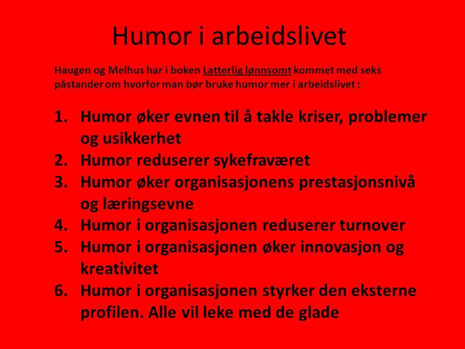 Humor i arbeidslivet Haugen og Melhus har i boken Latterlig lønnsomt kommet med seks påstander om hvorfor man bør bruke humor mer i arbeidslivet :