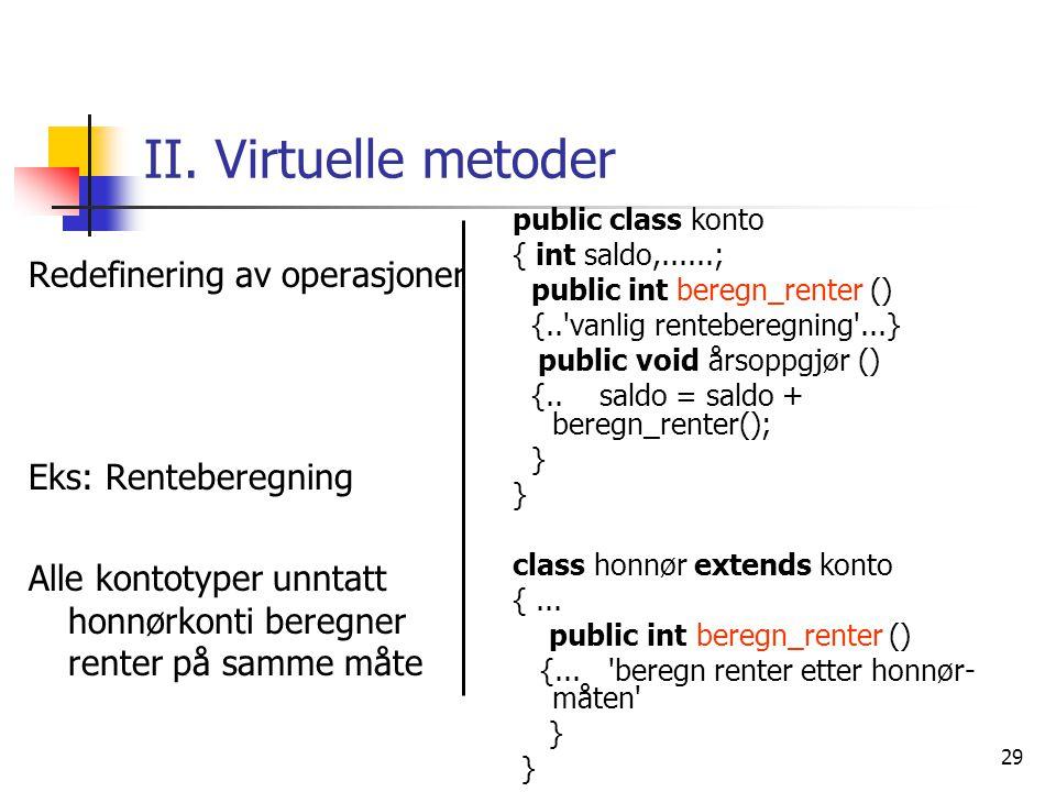 II. Virtuelle metoder Redefinering av operasjoner Eks: Renteberegning