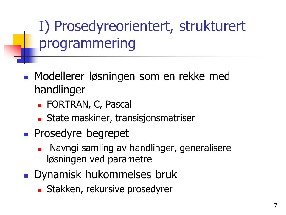 I) Prosedyreorientert, strukturert programmering