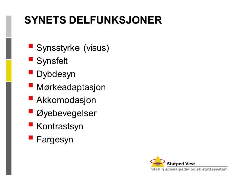 SYNETS DELFUNKSJONER Synsstyrke (visus) Synsfelt Dybdesyn
