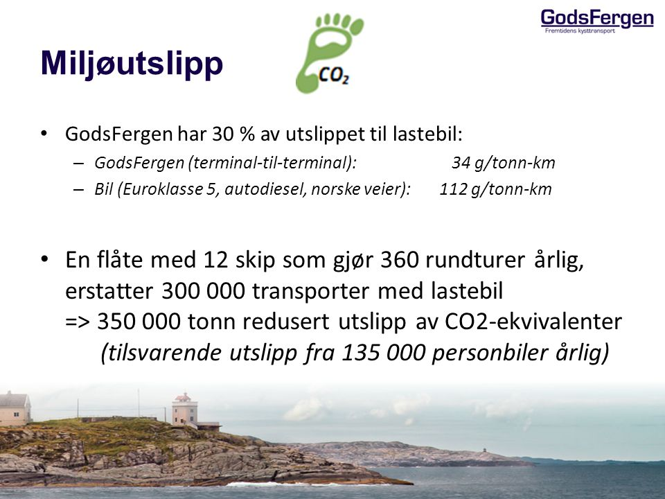 Miljøutslipp GodsFergen har 30 % av utslippet til lastebil: GodsFergen (terminal-til-terminal): 34 g/tonn-km.
