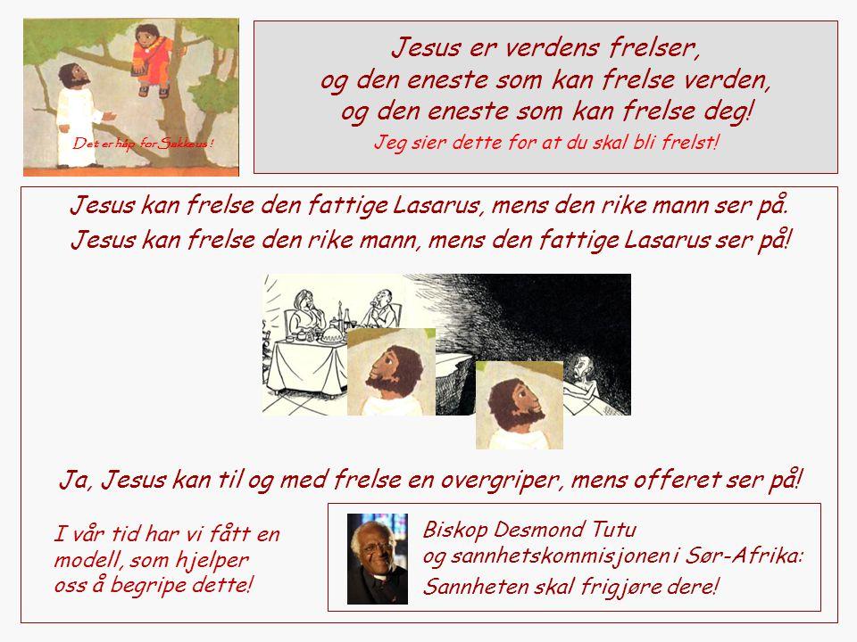Jesus er verdens frelser, og den eneste som kan frelse verden, og den eneste som kan frelse deg!
