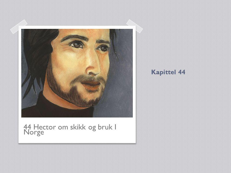 44 Hector om skikk og bruk I Norge