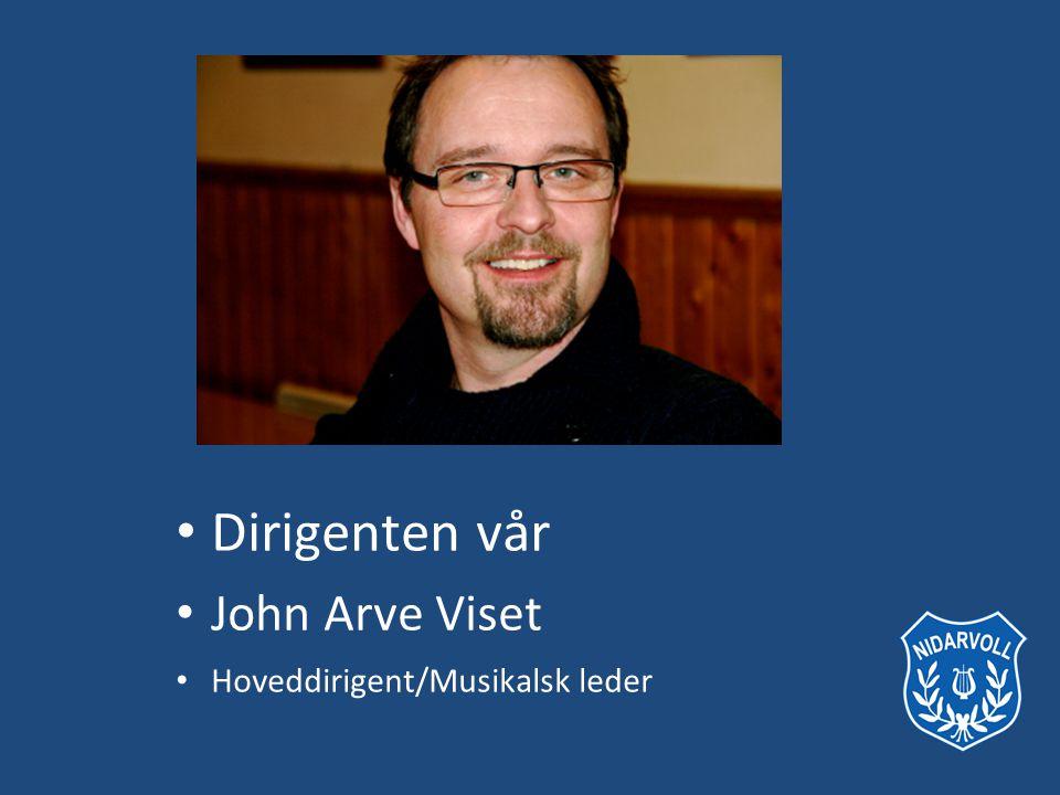 Dirigenten vår John Arve Viset Hoveddirigent/Musikalsk leder