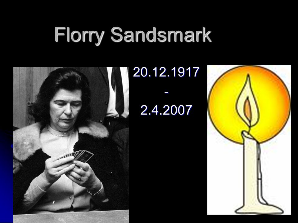 Florry Sandsmark 20.12.1917 - 2.4.2007