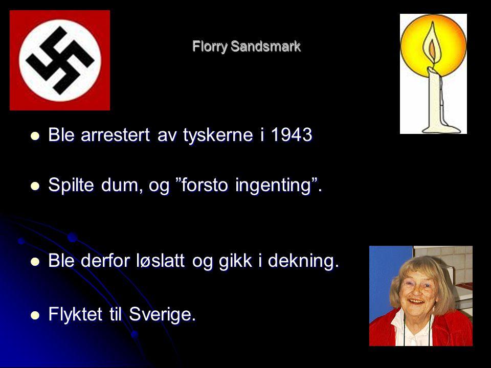 Ble arrestert av tyskerne i 1943 Spilte dum, og forsto ingenting .