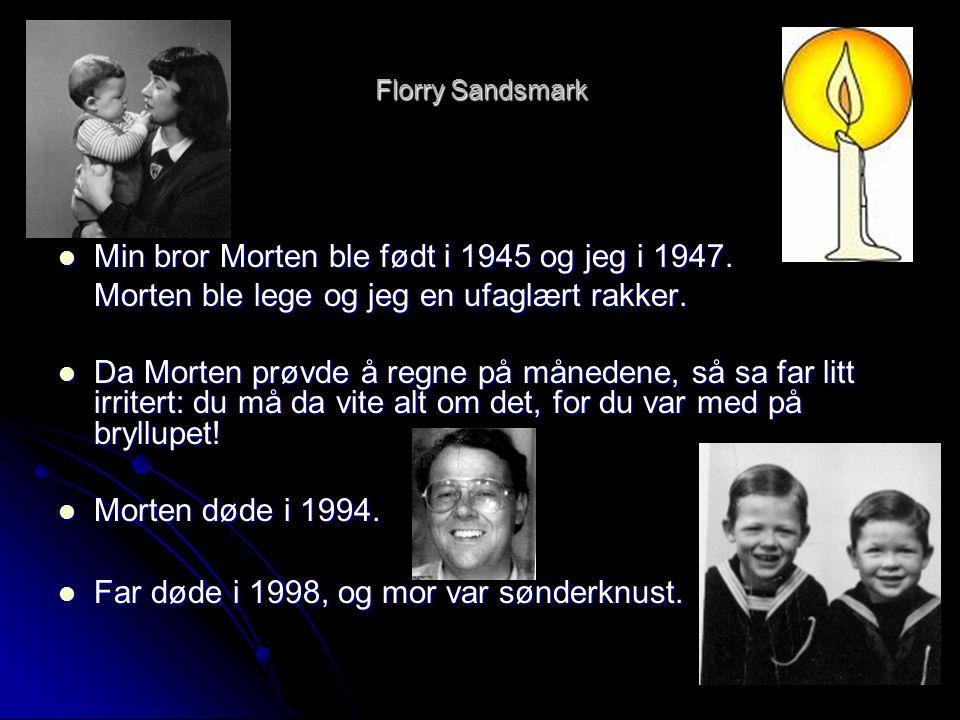 Min bror Morten ble født i 1945 og jeg i 1947.