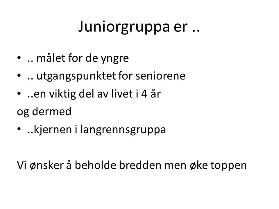 Juniorgruppa er .. .. målet for de yngre