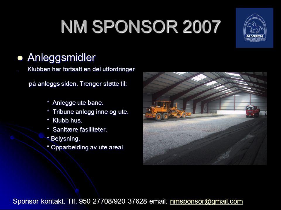 NM SPONSOR 2007 Anleggsmidler på anleggs siden. Trenger støtte til:
