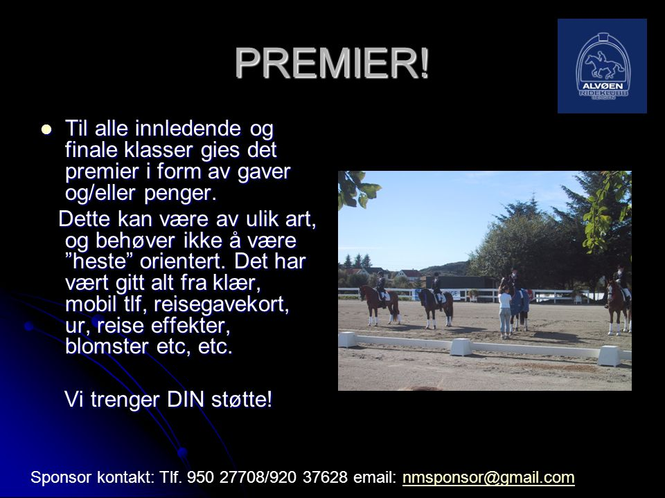 PREMIER! Til alle innledende og finale klasser gies det premier i form av gaver og/eller penger.