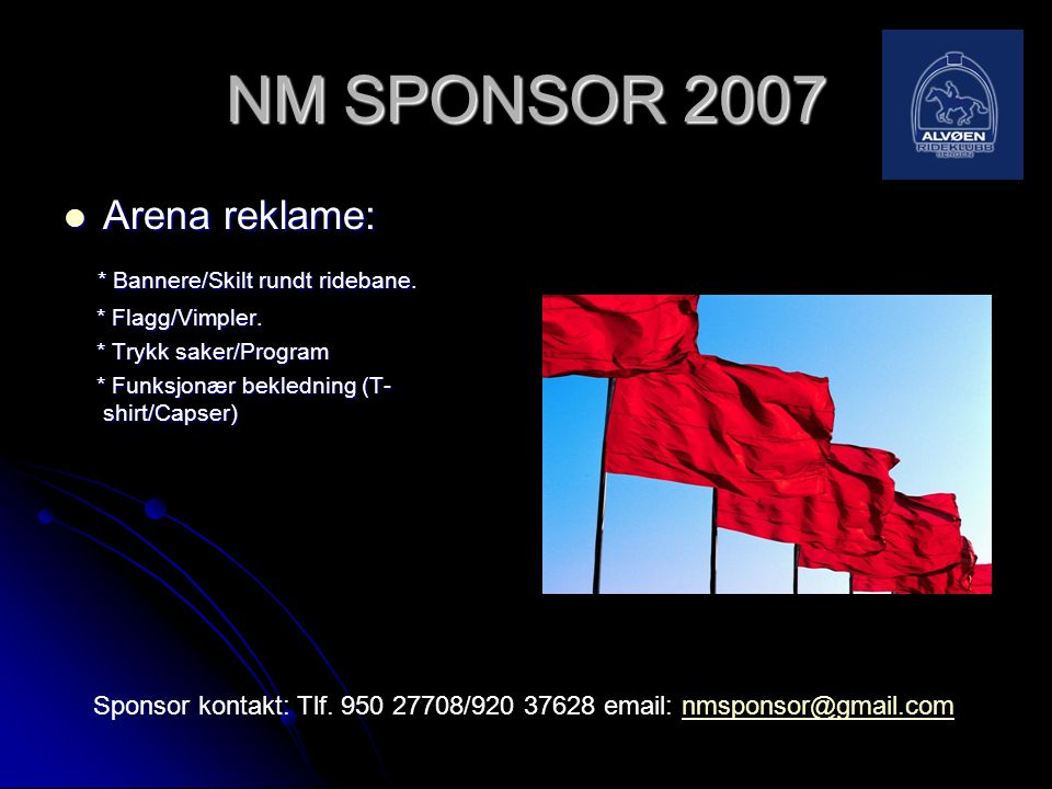 NM SPONSOR 2007 Arena reklame: * Bannere/Skilt rundt ridebane.