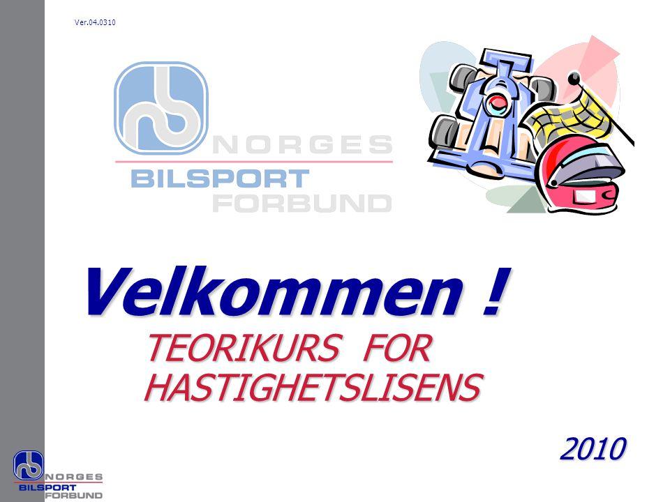 Ver.04.0310 Velkommen ! TEORIKURS FOR HASTIGHETSLISENS 2010