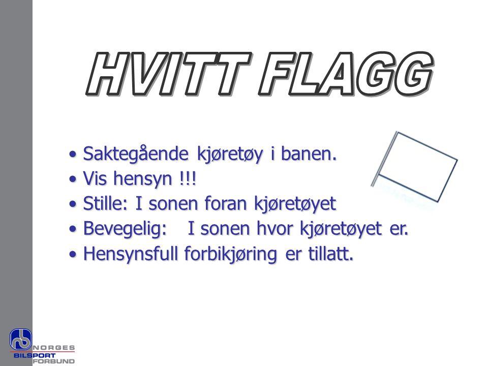HVITT FLAGG Saktegående kjøretøy i banen. Vis hensyn !!!