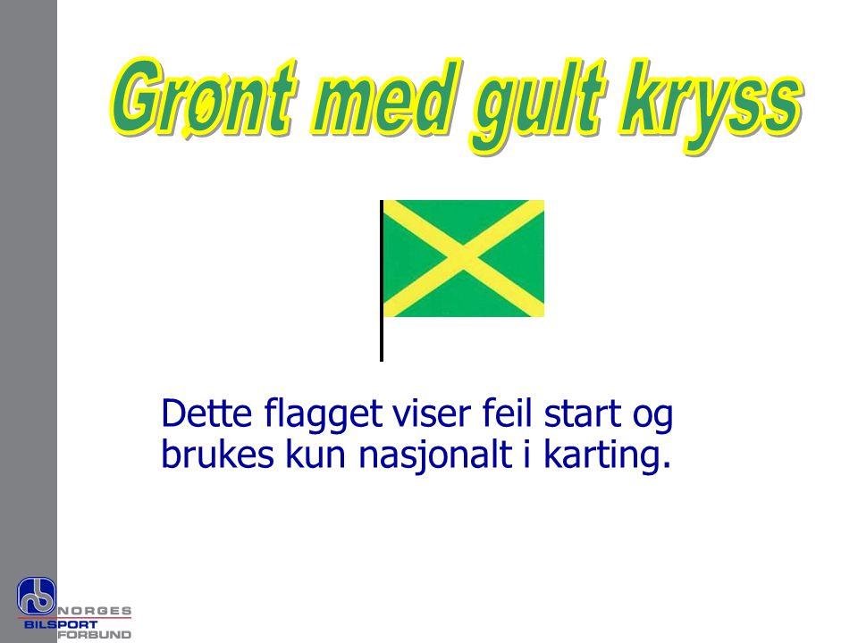 Grønt med gult kryss Dette flagget viser feil start og brukes kun nasjonalt i karting.