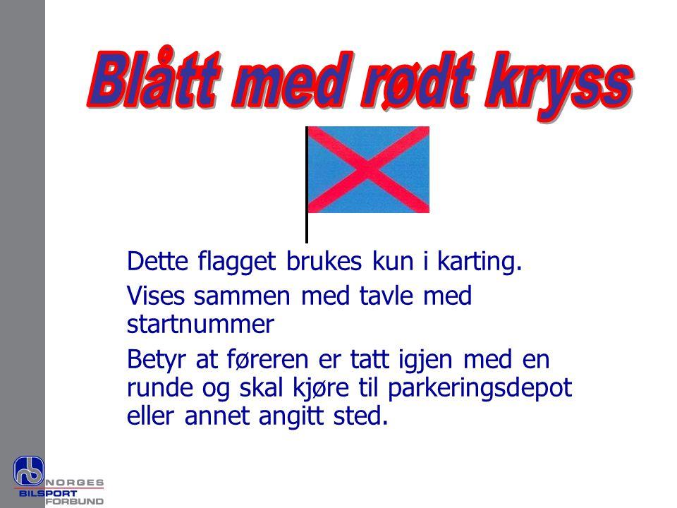 Blått med rødt kryss Dette flagget brukes kun i karting.